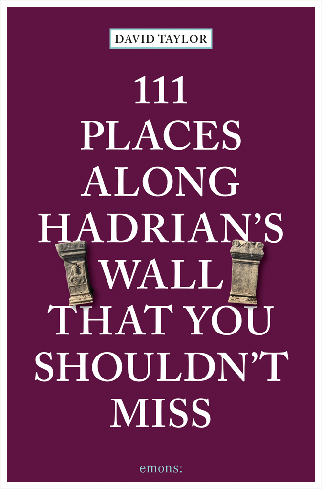111 Places Along Hadrian's Wall That You Shouldn't Miss