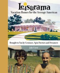 Leisurama: Vacation Homes for the Average American