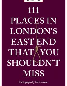111 Places in London's East End That You Shouldn't Miss