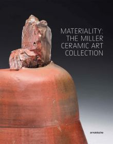 Materiality: The Miller Ceramic Art Collection